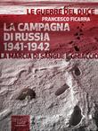 La Campagna di Russia 1941-1942. La marcia di sangue e ghiaccio