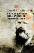 La strana storia dell'androide Philip K. Dick