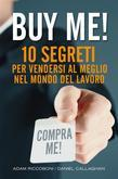Buy me! 10 segreti per vendersi al meglio nel mondo del lavoro