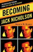 Becoming Jack Nicholson: The Masculine Persona from Easy Rider to The Shining