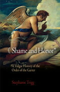 Shame and Honor: A Vulgar History of the Order of the Garter