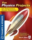 Fun Physics Projects for Tomorrow's Rocket Scientists : A Thames and Kosmos Book