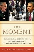 The Moment: Barack Obama, Jeremiah Wright, and the Firestorm at Trinity United Church of Christ