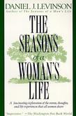 The Seasons of a Woman's Life: A Fascinating Exploration of the Events, Thoughts, and Life Experiences That AllWomen Share