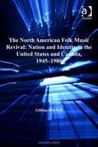 The North American Folk Music Revival: Nation and Identity in the United States and Canada, 1945-1980