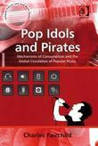 Pop Idols and Pirates: Mechanisms of Consumption and the Global Circulation of Popular Music