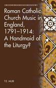 Roman Catholic Church Music in England, 1791-1914: A Handmaid of the Liturgy?