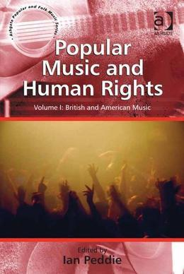 Popular Music and Human Rights: Volume I: British and American Music