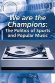 We Are the Champions: The Politics of Sports and Popular Music: The Politics of Sports and Popular Music
