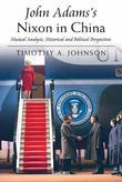 John Adams's Nixon in China: Musical Analysis, Historical and Political Perspectives