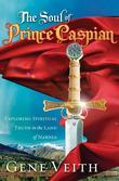 The Soul of Prince Caspian: Exploring Spiritual Truth in the Land of Narnia