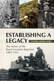 Establishing a Legacy: The History of the Royal Canadian Regiment 1883-1953