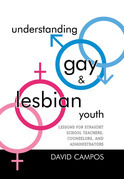Understanding Gay and Lesbian Youth: Lessons for Straight School Teachers, Counselors, and Administrators