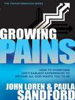 John Loren Sandford - Growing Pains: How to Overcome Life's Earliest Experiences to Become All God Wants You to Be