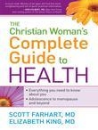 The Christian Woman's Complete Guide to Health: Everything you need to know about you! Adolescence to menopause and everything in between