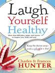 Laugh Yourself Healthy: Keep the Doctor Away-With a Giggle a Day!