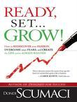 Ready, Set, Grow: How to Rediscover Your Passion, Overcome Your Fears, and Create the Life You've Always Wanted