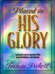 Placed In His Glory: God Invites You to Experience Him in Untold Intimacy and Splendor