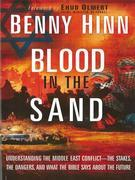 Blood in the Sand: Understanding the Middle East Conflict--the Stakes, the Dangers, and What the Bible Says About the Future