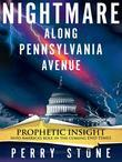 Nightmare Along Pennsylvania Avenue: Prophetic Insight into America's Role in the Coming End Times