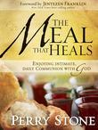 The Meal That Heals: Enjoying Intimate, Daily Communion with God