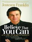 Believe That You Can: Moving with Faith and Tenacity to the Dream God Has Given You