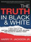 The Truth In Black & White: A new look at the shifting landscape of race, religion, and politics in America today