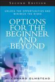 Options for the Beginner and Beyond: Unlock the Opportunities and Minimize the Risks, 2/e
