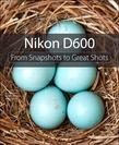 Nikon D600: From Snapshots to Great Shots