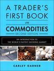 A Trader's First Book on Commodities: An Introduction to the World's Fastest Growing Market, 2/e