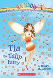 Petal Fairies #1: Tia the Tulip Fairy: A Rainbow Magic Book