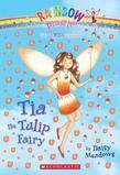 Petal Fairies #1: Tia the Tulip Fairy: A Rainbow Magic Book