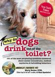 Why Do Dogs Drink Out of the Toilet?: 101 of the Most Perplexing Questions Answered About Canine Conundrums, Medical Mysteries and Befuddling Behavior