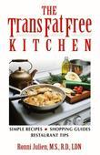 The Trans Fat Free Kitchen: Simple Recipes, Shopping Guide and Restaurant Tips