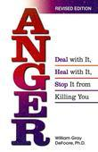 Anger: Deal with It, Heal with It, Stop It from Killing You