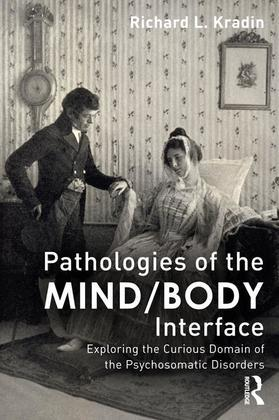 Pathologies of the Mind/Body Interface: Exploring the Curious Domain of the Psychosomatic Disorders