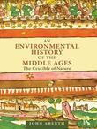 An Environmental History of the Middle Ages: The Crucible of Nature