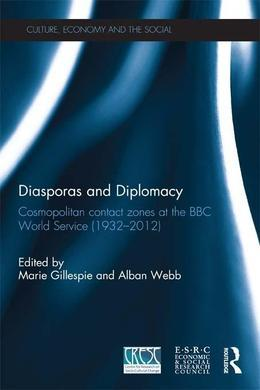 Diasporas and Diplomacy: Cosmopolitan Contact Zones at the BBC World Service (1932 2012)