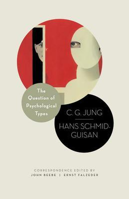 The Question of Psychological Types: The Correspondence of C. G. Jung and Hans Schmid-Guisan, 1915-1916