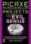 PICAXE Microcontroller Projects for the Evil Genius