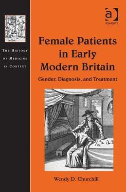 Female Patients in Early Modern Britain: Gender, Diagnosis, and Treatment