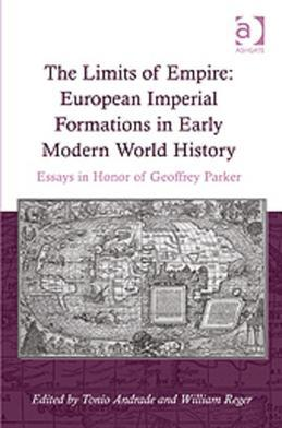 The Limits of Empire: European Imperial Formations in Early Modern World History: Essays in Honor of Geoffrey Parker