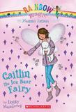 Magical Animal Fairies #7: Caitlin the Ice Bear Fairy: A Rainbow Magic Book