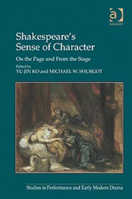 Shakespeare's Sense of Character: On the Page and From the Stage