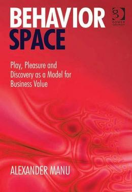 Behavior Space: Play, Pleasure and Discovery as a Model for Business Value