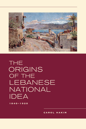 The Origins of the Lebanese National Idea: 1840-1920