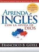 Aprenda Ingles Con La Ayuda De Dios: Un manual basico para el buen uso del ingles