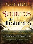 Secretos de ultratumba: Los asombrosos misterios de la eternidad, el paraiso y la tierra de las almas perdidas