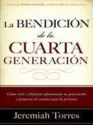 La bendicion de la cuarta generacion: Como vivir y disfrutar plenamente tu generacion y preparar el camino para la proxima