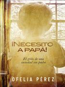 Necesito a papa!: El grito de una sociedad sin padre